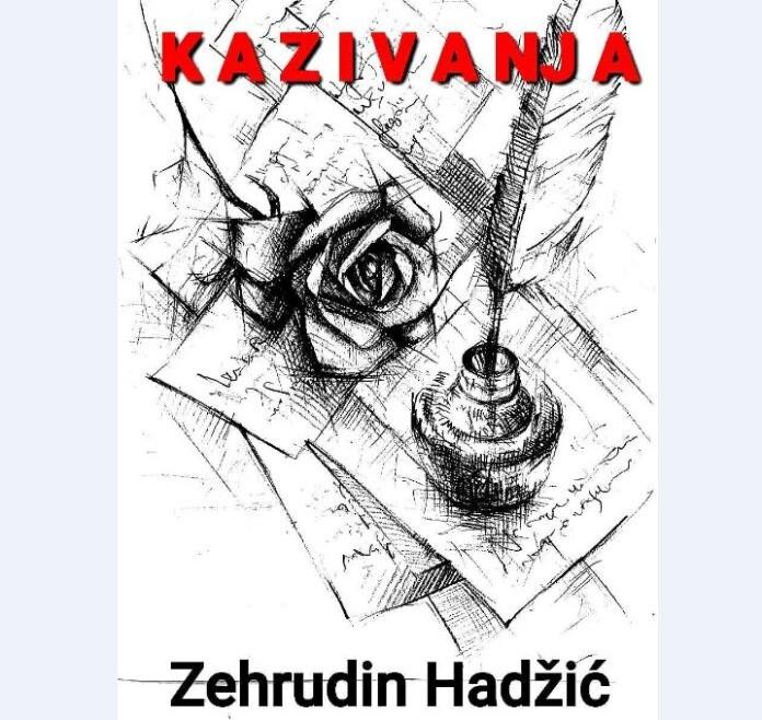 Uskoro iz štampe izlazi knjiga 'Kazivanja' autora Zehrudina Hadžića